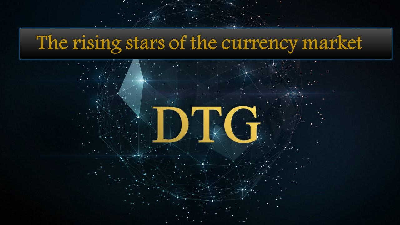 Therising stars of the currency market - DTG